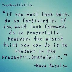 """Be Present in the Present... Gratefully"" #MayaAngelou"
