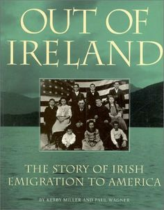 Out of Ireland: The Story of Irish Emigration to American by Miller Wagner. $30.80. Publisher: Roberts Rinehart (March 1, 1998). Publication: March 1, 1998. 132 pages. Two centuries of Irish emigration to the U.S. are portrayed through rare photos and the letters of emigrants writing of their New World experiences.                                                         Show more                               Show less