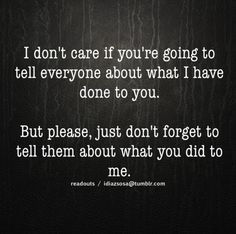 There will always be another side to someone's story.  Should always keep this in mind when listening.  This is so true!!!!!