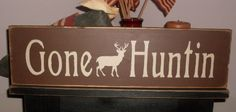 Gone Huntin Primitive Handpainted Wood Sign Deer Hunting Plaque Wall Decor. $22.00, via Etsy.
