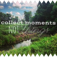 Collect moments, not things. #nature #simplicity #livesimply. Pinned by Kids Dental Center in Chandler, AZ @ kidsdentalcenter.com