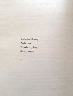 It Is Both A Blessing And A Curse To Feel Everything So Very Deeply #quote
