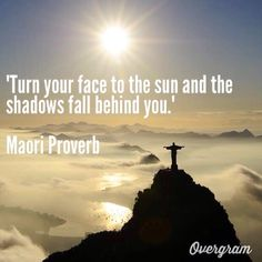 """Turn your face to the sun and the shadows fall behind you.""  Maori Proverb   #quote #brazil #rio #travel"