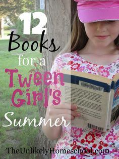 12 Books for a Tween Girl's Summer-The Unlikely Homeschool