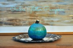 DIY Ombre Glitter Pumpkin- Life Over Easy