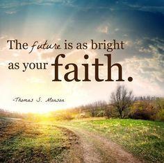 """The future is as bright as your faith."" President Thomas S. Monson | DeseretNews.com"