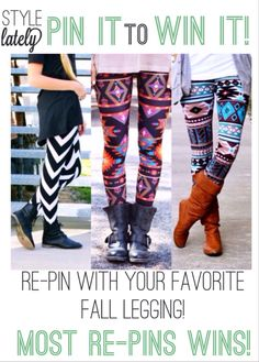 STYLE LATELY GIVEAWAY PIN IT TO WIN IT CONTEST! Re-pin to your account with a tagline of which fall legging is your favorite and tell your friends to re-pin! Most re-pins wins! ENDS MONDAY 11/11!