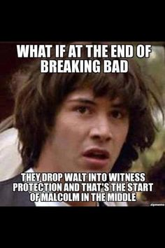 Breaking bad = Malcolm in the middle