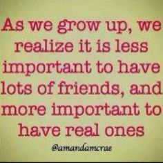 I have found this to be true.  I only have a few very close friends and they are more like my sisters.