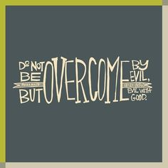 Romans 12:21 Overcome