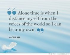 Alone time is when I distance myself from the voices of the world so I can hear my own✔️❤️