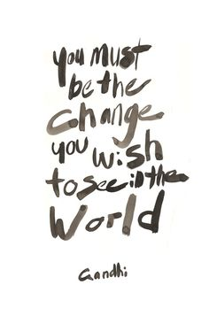 ganhdi, be the change, famous quotes