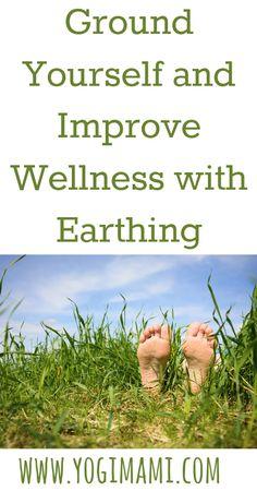 Ground Yourself and Improve Wellness with Earthing - Yogi Mami