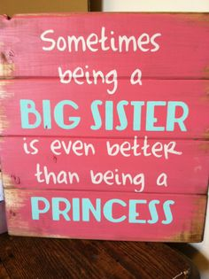 """Sometimes being a big sister is even better than being a princess 13""""w x14""""h hand-painted wood sign"""