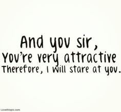 I Will Stare At You quotes cute cut quote. Something my friend Richiey will say. Lol