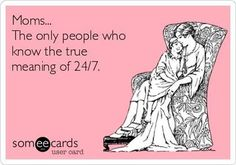Moms are the only people who know the true meaning of 24/7. Yay for our awesome #supermoms!