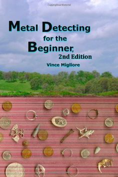 Bestseller Books Online Metal Detecting for the Beginner: 2nd Edition Vince Migliore $11.65