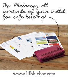 Great tip from Lil Blue Boo. Photo copy your wallet contents...just in case.