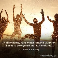 Summer is here! What are your plans to make the most of the summer? #bullying #quote #gordonbhinckley #education #laughoutloud