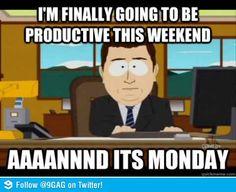 Every. Weekend.