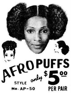 Afro Puffs - If you didn't have them you could by them.