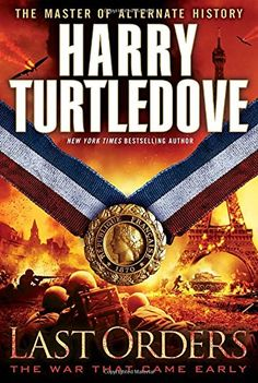 Last Orders: The War That Came Early by Harry Turtledove