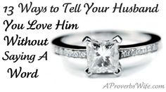 13 Ways to Tell Your Husband You Love Him Without Saying a Word -- Click on the image above to read the full article. (Source: www.aproverbswife.com)