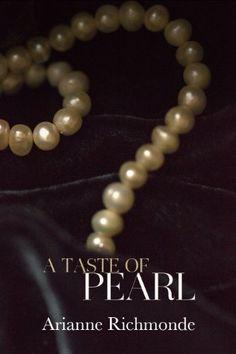 Free on Amazon: A Taste of Pearl (The Pearl Series) by Arianne Richmonde, http://www.amazon.com/dp/B00HRFJTGM/ref=cm_sw_r_pi_dp_3YEktb0JC0XTJ