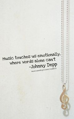 #Music touches us emotionally where words alone can't. - Johnny Depp