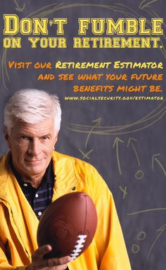 Don't fumble on your retirement. Visit our Retirement Estimator and see what your future benefits might be.