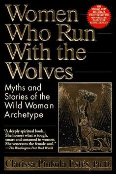 """Women Who Run With the Wolves: Myths and Stories of the Wild Woman Archetype"" by Dr. Clarissa Pinkola Estés.  This book opened me up to a whole new world where women were no longer the ""weaker sex"", but instead powerful, mystical, beautiful goddesses who weaved magic into the lives of everyone they touched. A brilliant introduction into Carl Jungian psychology with a feminine flair."