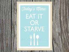 Printable Kitchen Art Eat It or Starve. $11.50, via Etsy.