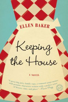 Keeping the House - Ellen Baker - It was pretty good. It was hard to love it, when it is mostly a story of people treating each other poorly.