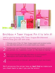Pin to win a Teen Vogue Birchbox! Choose one item from our Birchbox + Teen Vogue Pinterest board, pin it to a new board you create and link to that board in the comments of this pin! Don't forget you must be following @Birchbox on Pinterest and put #Birchbox in your board's description to win! Winners will be announced here on April 2nd!