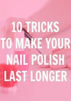Make your nail polish last longer with these 10 tricks for your at-home manicure.
