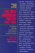 The New American Poetry, 1945-1960 by Donald Merriam Allen.  The New American Poetry has become one of the most influential anthologies published in the United States since World War II. As one of the first counter-cultural collections of American verse, this volume includes poets that ultimately became part of the postmodern canon: Olson, Duncan, Creeley, Guest, Ashbery, Ginsberg, Kerouac, Levertov, O'Hara, Snyder, Schuyler, and others.