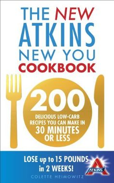 New Atkins New You Cookbook: 200 Delicious Low-Carb Recipes You Can Make in 30 Minutes or Less@Lori mahaffey