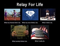 Relay For Life. What I really do. #RelayForLife