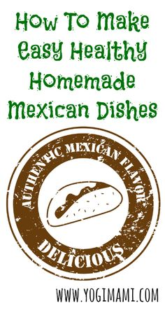 How to make easy healthy homemade Mexican inspired dishes at home.