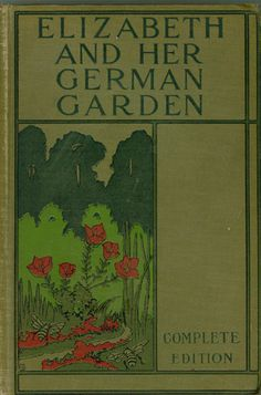 Elizabeth and Her German Garden.   Another edition, each has beautiful cover design.