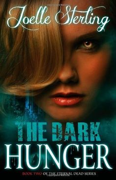 The Dark Hunger: Book Two of the Eternal Dead Series by Joelle Sterling