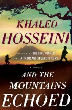 And the Mountains Echoed ~ a story of siblings and family by Khaled Hosseini who is a remarkable storyteller
