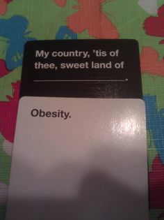 Cards against humanity.