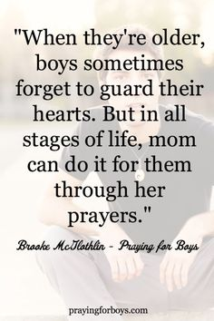"""When they're older, boys sometimes forget to guard their hearts. But in all stages of life, mom can do it for them through her prayers."""