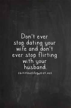 Don't ever stop dating your wife and don't ever stop flirting with your husband. #lovequotes #TitaniumJewelry #marriage