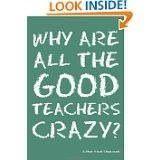 I must be a good teacher, because I know I am crazy!!!!