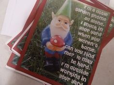 Gnome Fun! They hid a little gnome in their neighbors' yards and this card in their mailbox for a cute neighbor gift