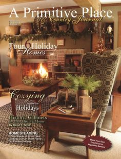 Winter/Holiday 2011 issue -  A Primitive Place & Country Journal is a primitive & colonial inspired home and garden magazine published 4 times per yr. For more info, visit www.aprimitiveplace.org