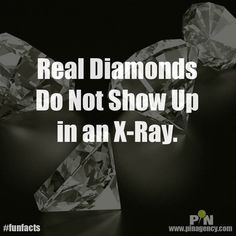 Did you know that real diamonds do not show up  in an X-Ray.  ‪