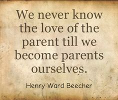 "Parenting Quote of the Day: ""We never know the love of the parent till we become parents ourselves."" - Henry Ward Beecher  #parenting #love #children"